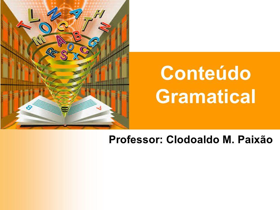 Conteúdo Gramatical Professor: Clodoaldo M. Paixão