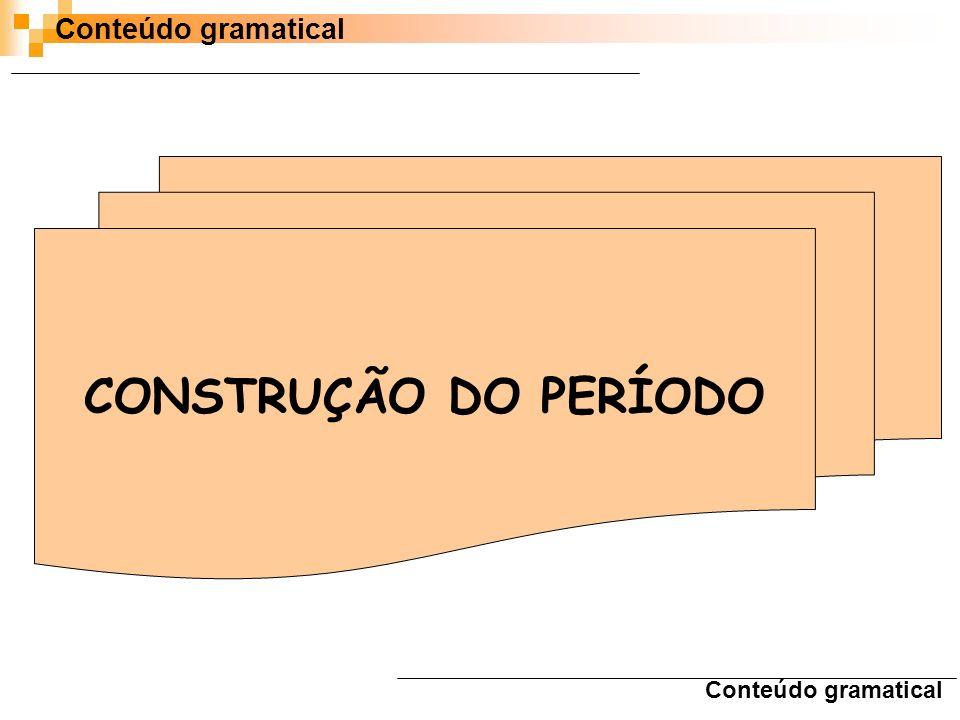 Conteúdo gramatical CONSTRUÇÃO DO PERÍODO