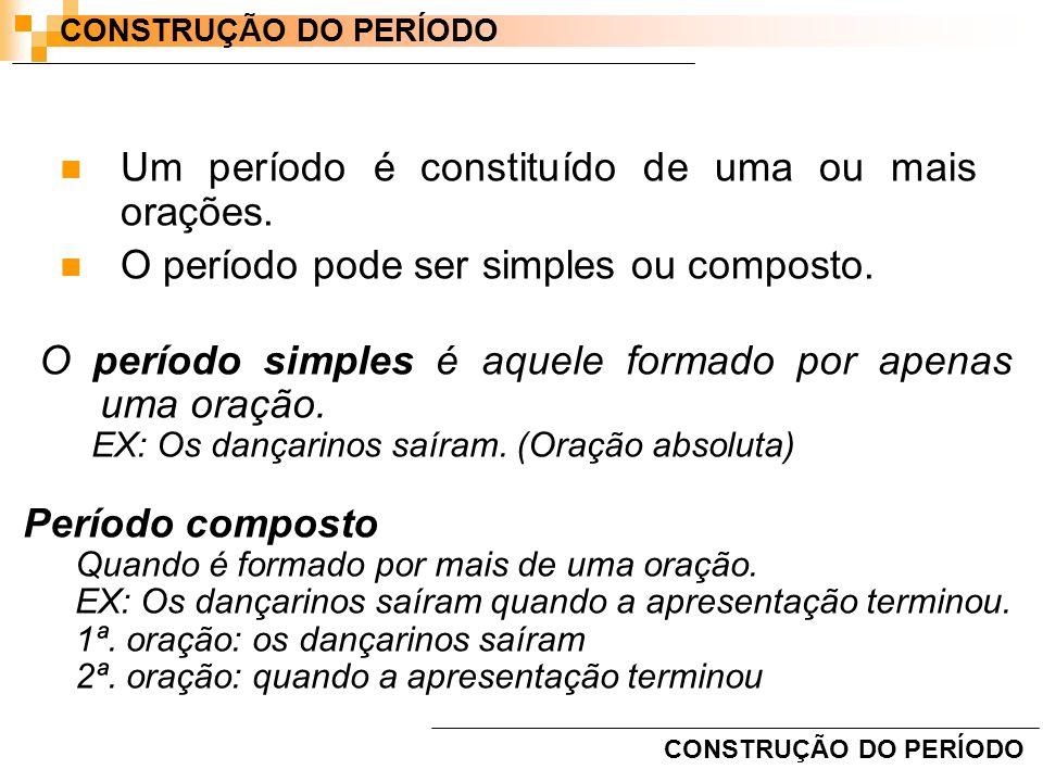 Um período é constituído de uma ou mais orações. O período pode ser simples ou composto. CONSTRUÇÃO DO PERÍODO O período simples é aquele formado por