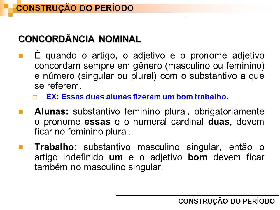CONCORDÂNCIA NOMINAL É quando o artigo, o adjetivo e o pronome adjetivo concordam sempre em gênero (masculino ou feminino) e número (singular ou plura