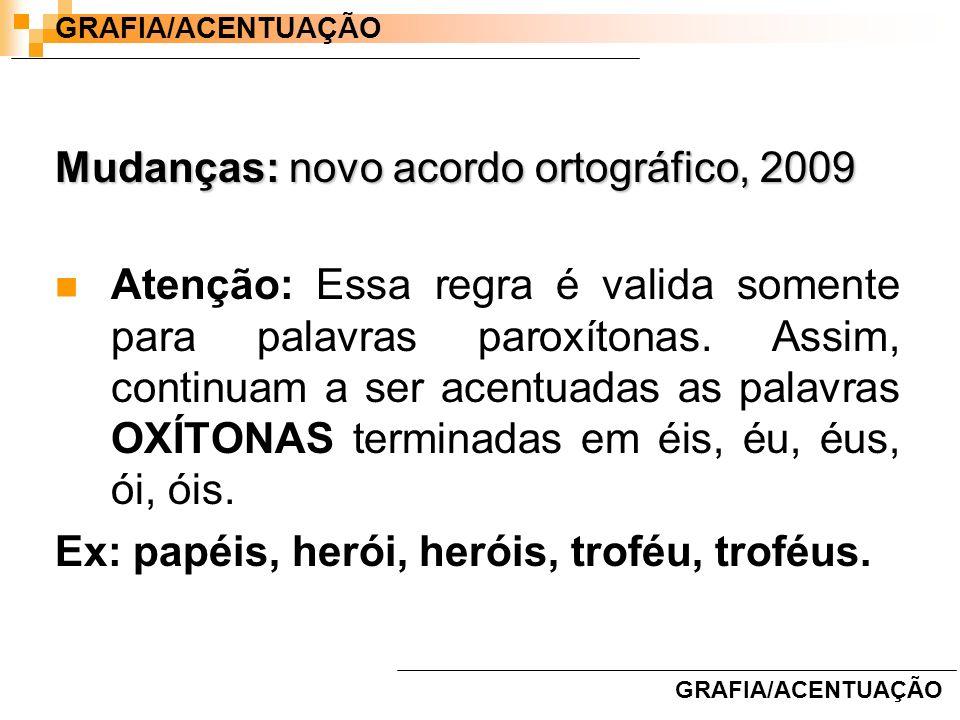 Mudanças: novo acordo ortográfico, 2009 Atenção: Essa regra é valida somente para palavras paroxítonas. Assim, continuam a ser acentuadas as palavras