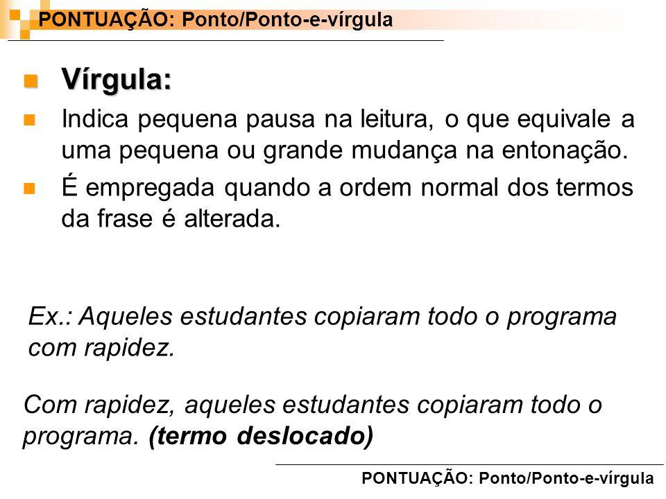 Vírgula: Vírgula: Indica pequena pausa na leitura, o que equivale a uma pequena ou grande mudança na entonação. É empregada quando a ordem normal dos
