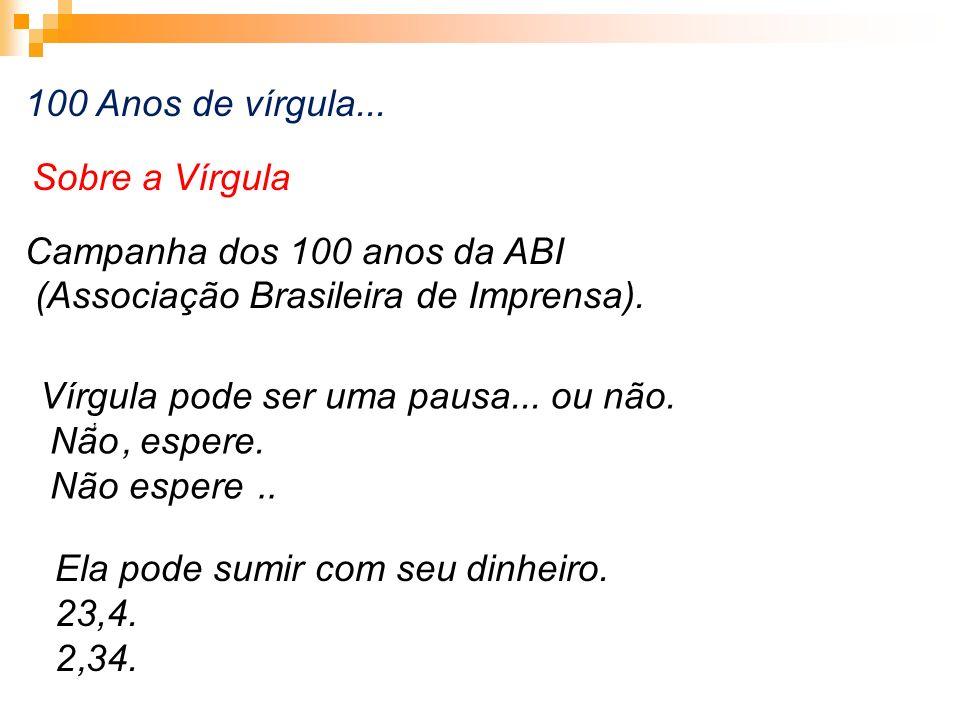 100 Anos de vírgula... Sobre a Vírgula Campanha dos 100 anos da ABI (Associação Brasileira de Imprensa). Vírgula pode ser uma pausa... ou não. Não esp