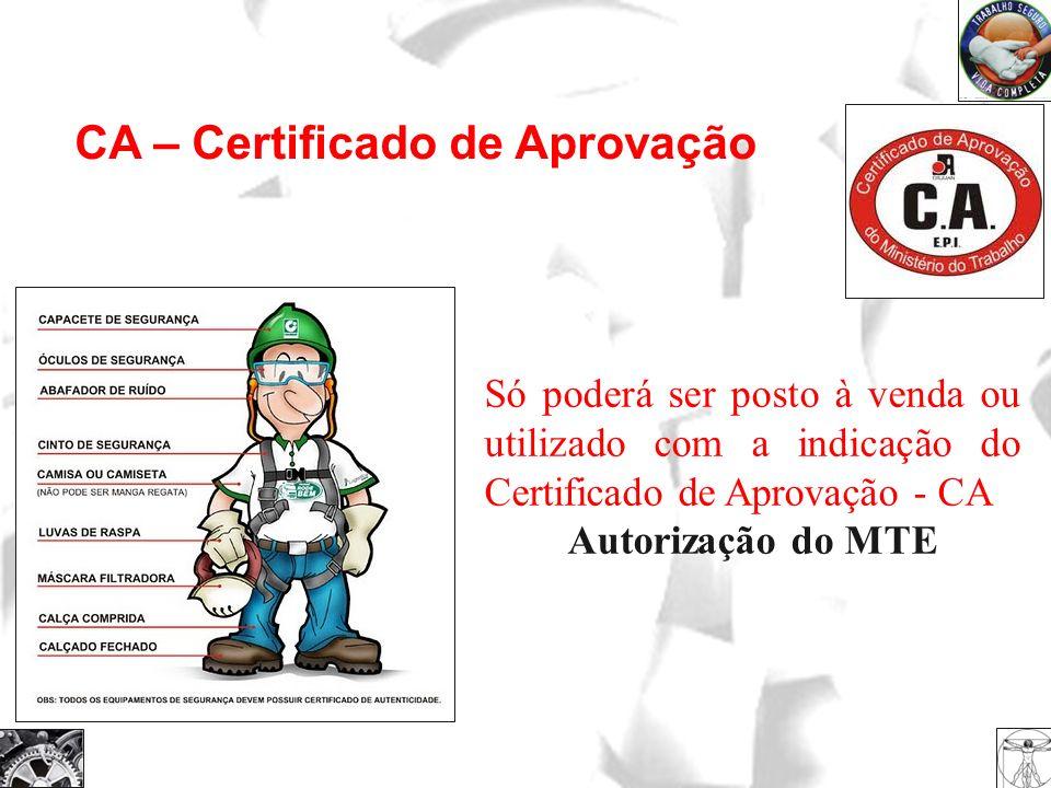 CA – Certificado de Aprovação Só poderá ser posto à venda ou utilizado com a indicação do Certificado de Aprovação - CA Autorização do MTE