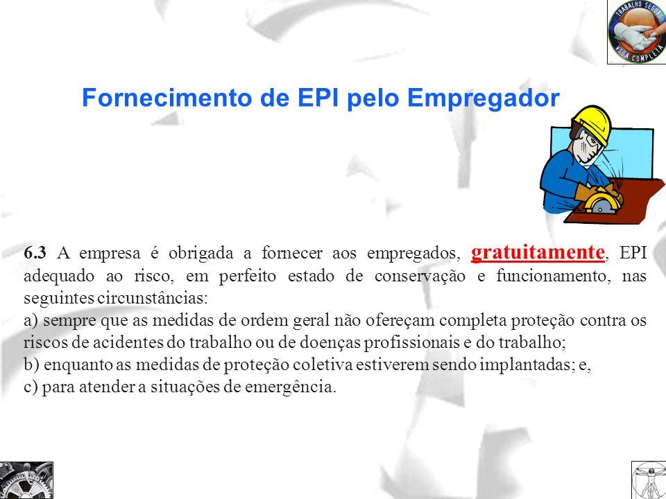6.3 A empresa é obrigada a fornecer aos empregados, gratuitamente, EPI adequado ao risco, em perfeito estado de conservação e funcionamento, nas segui