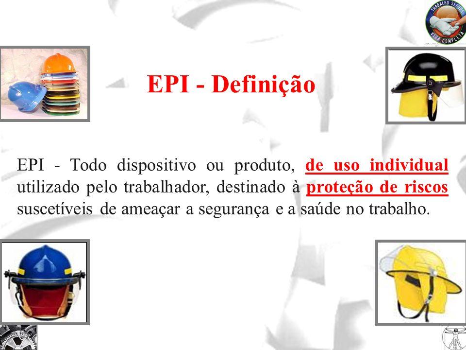 EPI - Todo dispositivo ou produto, de uso individual utilizado pelo trabalhador, destinado à proteção de riscos suscetíveis de ameaçar a segurança e a