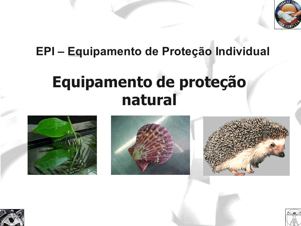 EPI – Equipamento de Proteção Individual Equipamento de proteção natural
