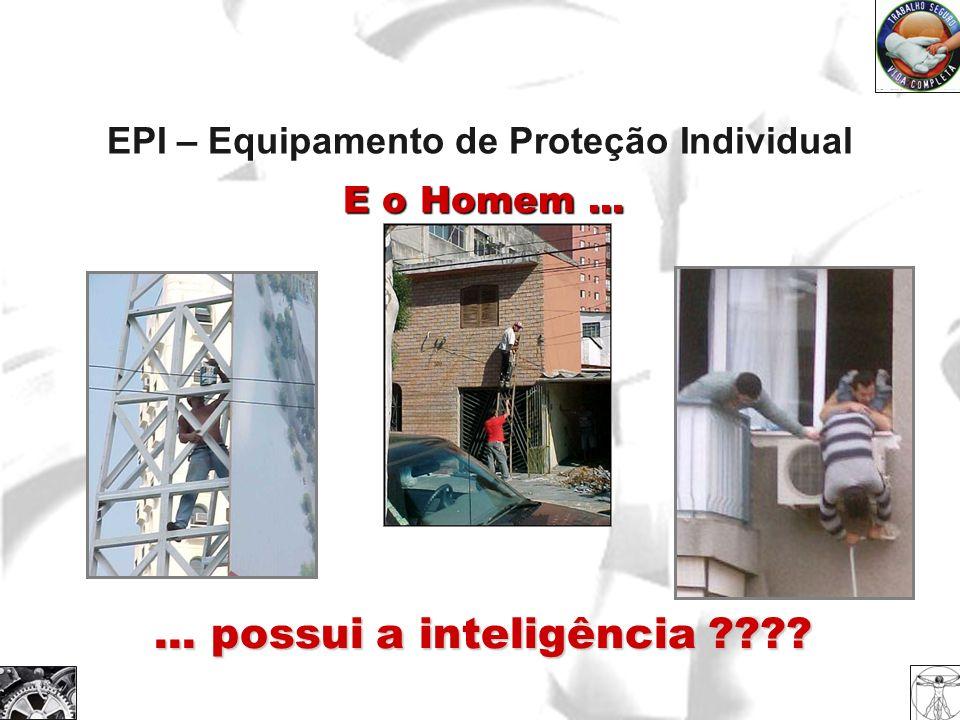 EPI – Equipamento de Proteção Individual E o Homem...... possui a inteligência ????