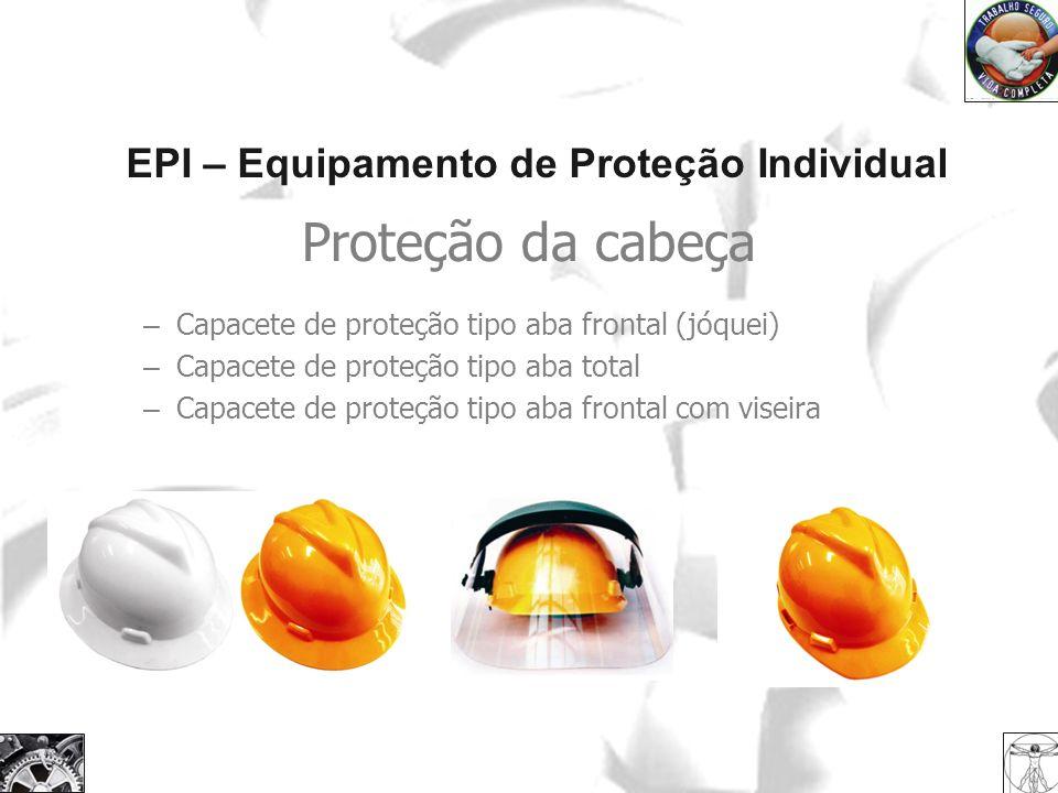 EPI – Equipamento de Proteção Individual Proteção da cabeça – Capacete de proteção tipo aba frontal (jóquei) – Capacete de proteção tipo aba total – C