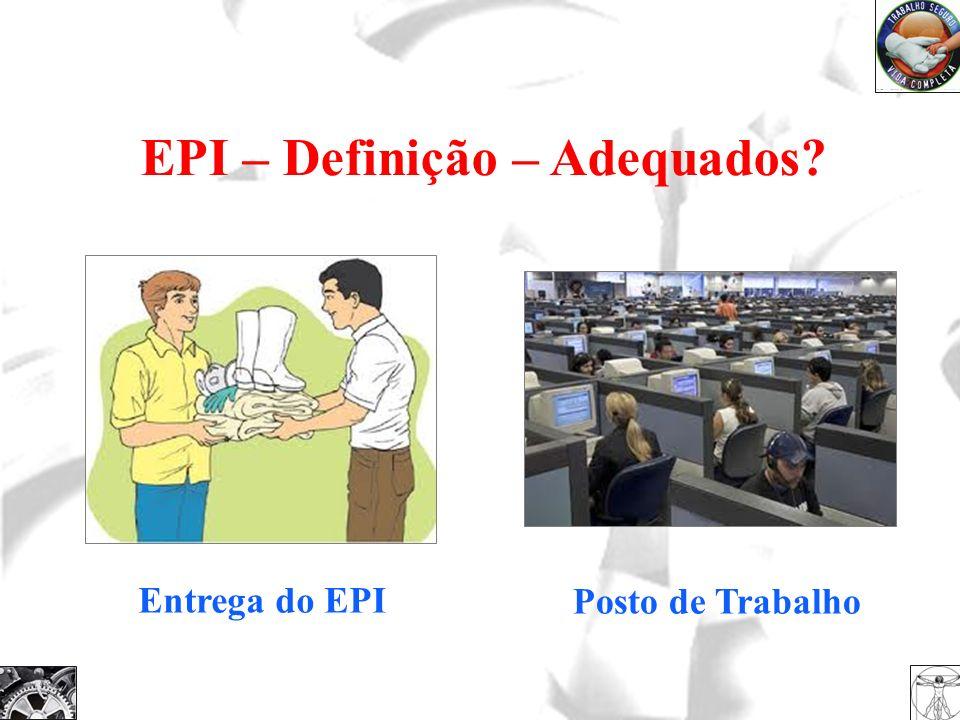 EPI – Definição – Adequados? Entrega do EPI Posto de Trabalho