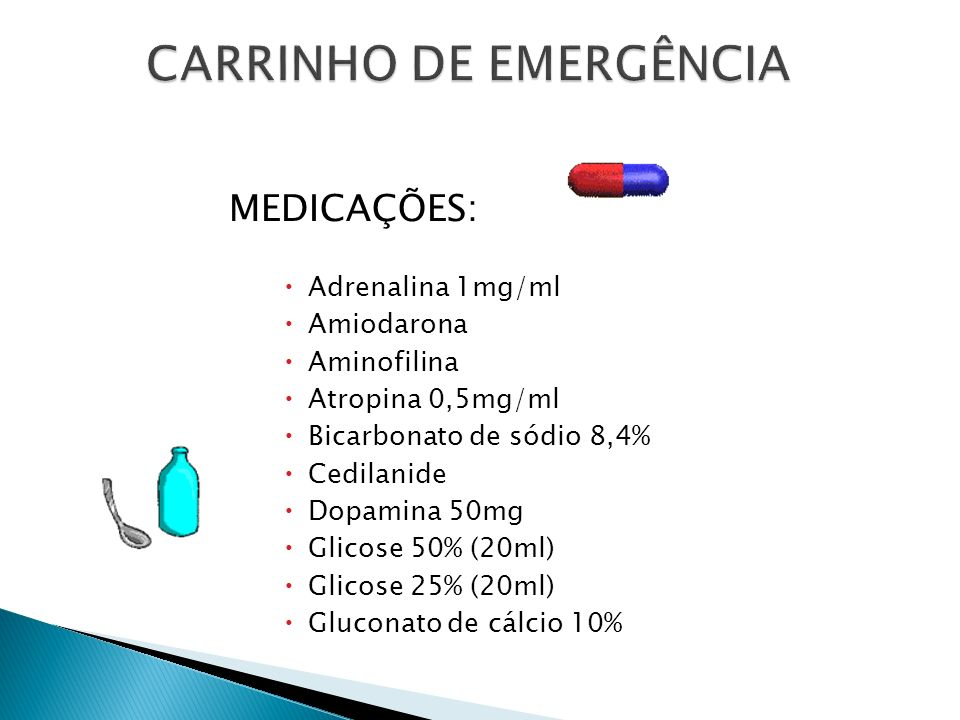 MEDICAÇÕES: Adrenalina 1mg/ml Amiodarona Aminofilina Atropina 0,5mg/ml Bicarbonato de sódio 8,4% Cedilanide Dopamina 50mg Glicose 50% (20ml) Glicose 2
