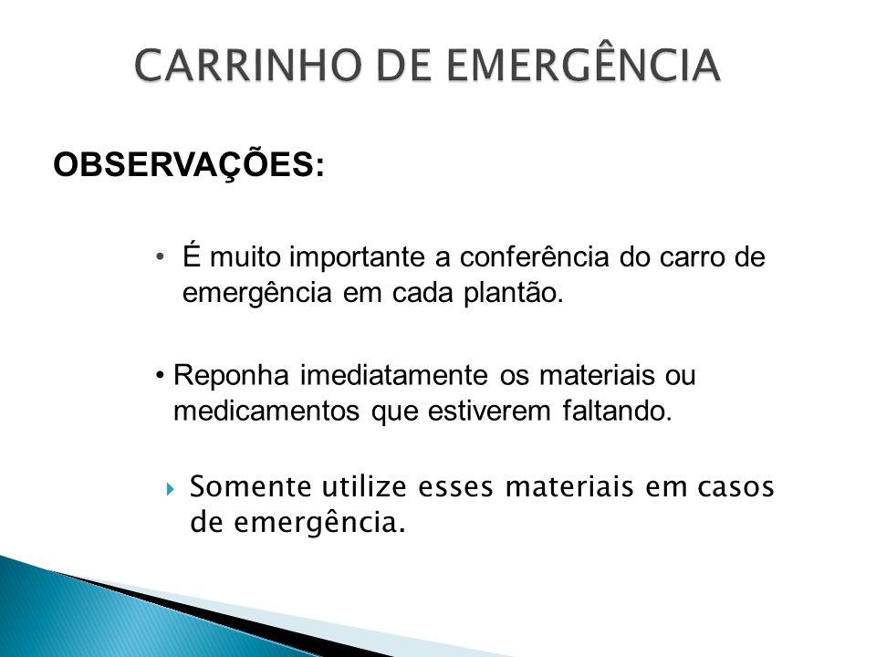 Somente utilize esses materiais em casos de emergência. OBSERVAÇÕES: É muito importante a conferência do carro de emergência em cada plantão. Reponha