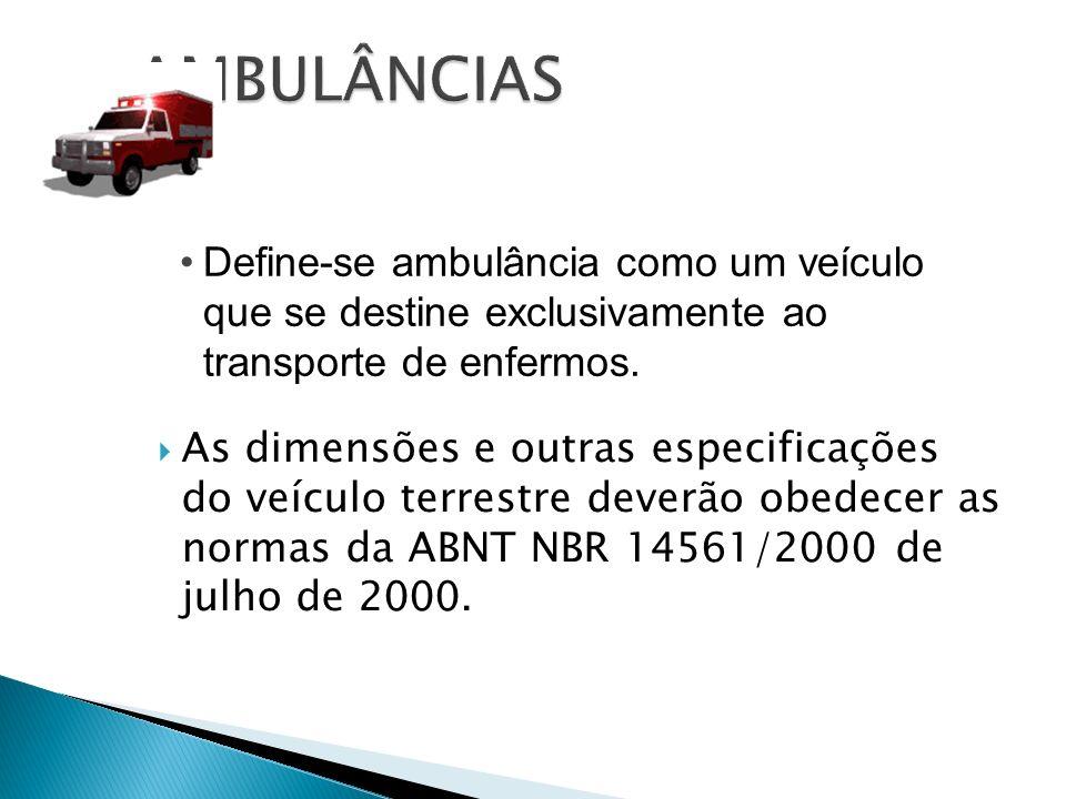 As dimensões e outras especificações do veículo terrestre deverão obedecer as normas da ABNT NBR 14561/2000 de julho de 2000. Define-se ambulância com