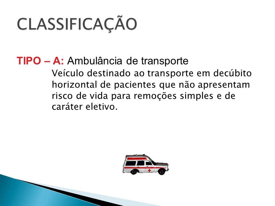 Veículo destinado ao transporte em decúbito horizontal de pacientes que não apresentam risco de vida para remoções simples e de caráter eletivo. TIPO