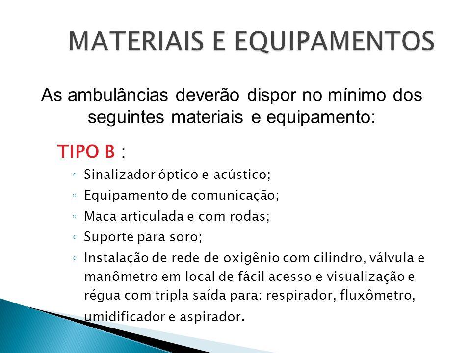 TIPO B : Sinalizador óptico e acústico; Equipamento de comunicação; Maca articulada e com rodas; Suporte para soro; Instalação de rede de oxigênio com