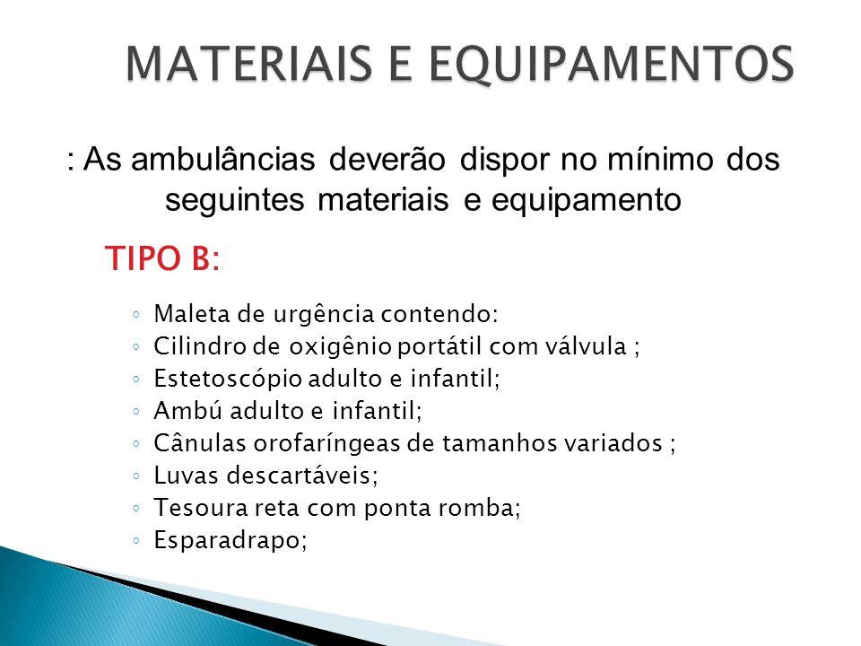 TIPO B: Maleta de urgência contendo: Cilindro de oxigênio portátil com válvula ; Estetoscópio adulto e infantil; Ambú adulto e infantil; Cânulas orofa
