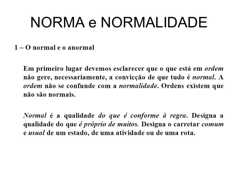 NORMA e NORMALIDADE 1 – O normal e o anormal Em primeiro lugar devemos esclarecer que o que está em ordem não gere, necessariamente, a convicção de que tudo é normal.