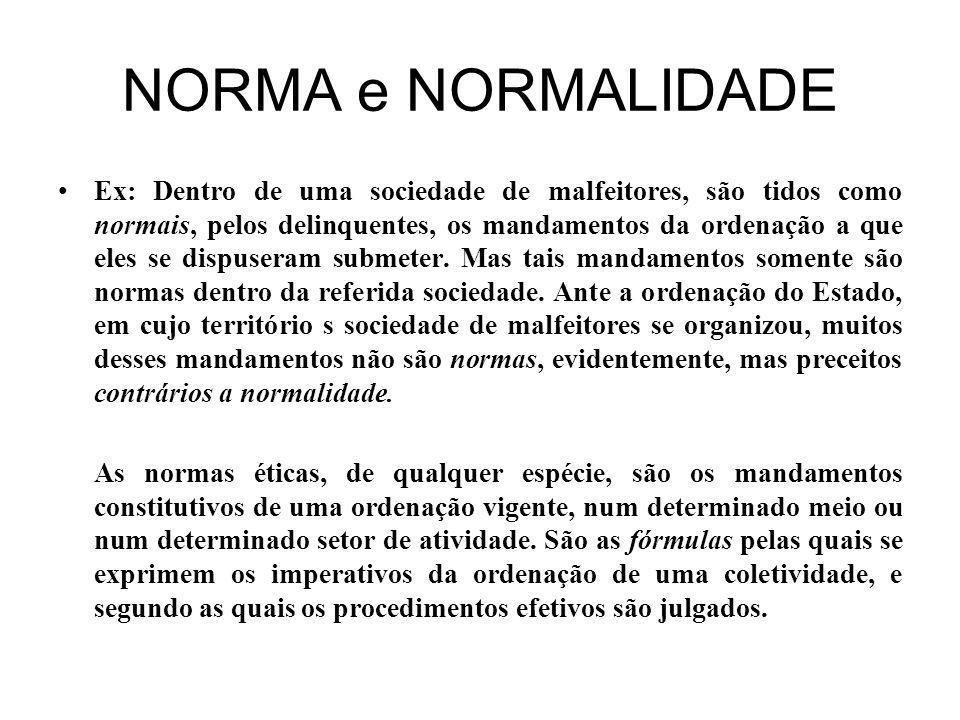 NORMA e NORMALIDADE Ex: Dentro de uma sociedade de malfeitores, são tidos como normais, pelos delinquentes, os mandamentos da ordenação a que eles se dispuseram submeter.
