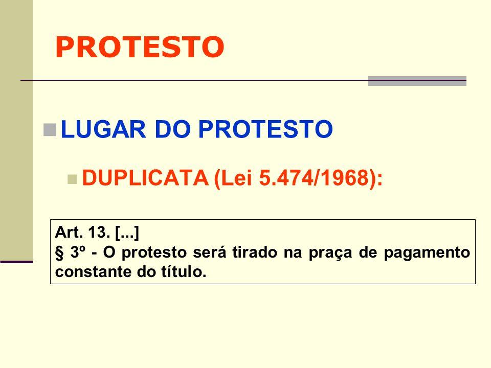 PROTESTO LUGAR DO PROTESTO DUPLICATA (Lei 5.474/1968): Art. 13. [...] § 3º - O protesto será tirado na praça de pagamento constante do título.