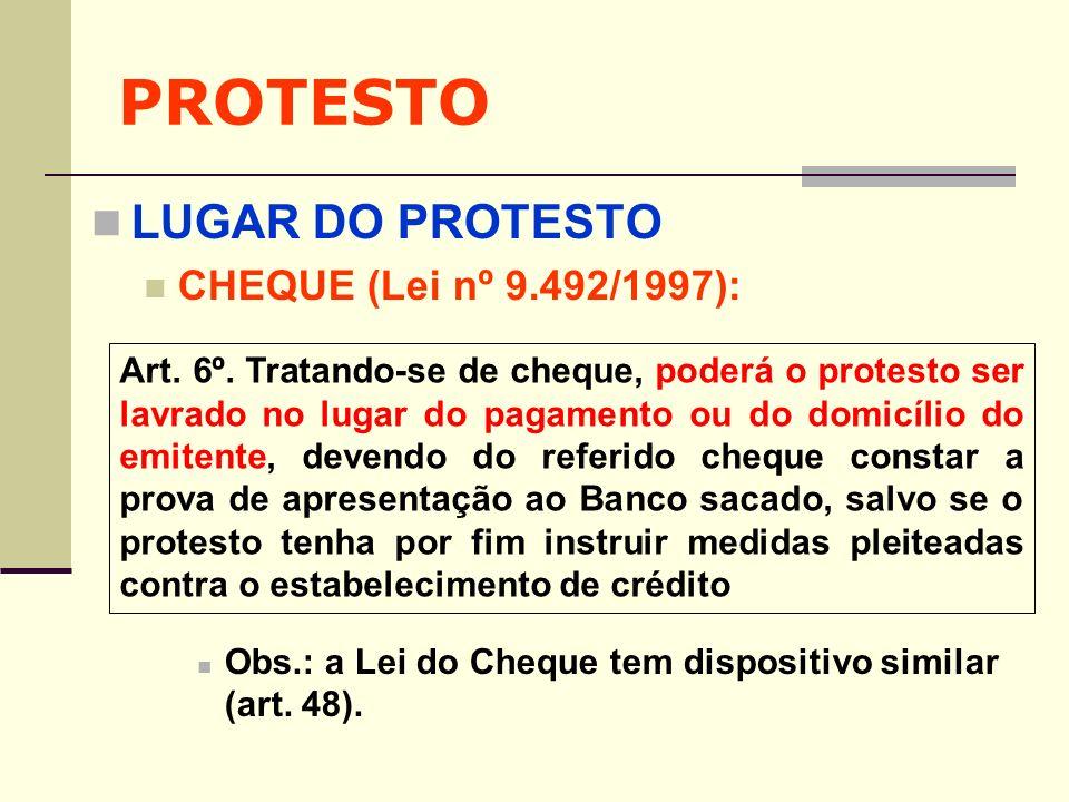 PROTESTO LUGAR DO PROTESTO CHEQUE (Lei nº 9.492/1997): Obs.: a Lei do Cheque tem dispositivo similar (art. 48). Art. 6º. Tratando-se de cheque, poderá