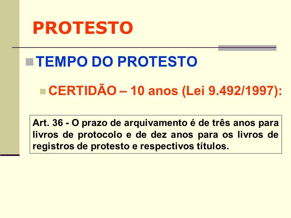 PROTESTO TEMPO DO PROTESTO CERTIDÃO – 10 anos (Lei 9.492/1997): Art. 36 - O prazo de arquivamento é de três anos para livros de protocolo e de dez ano