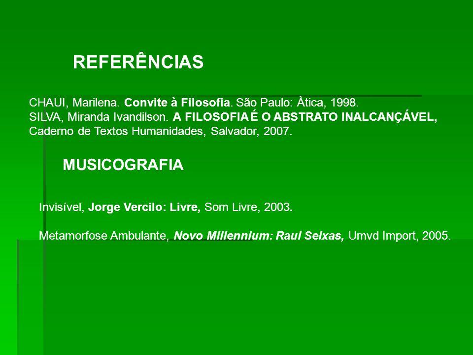 REFERÊNCIAS CHAUI, Marilena. Convite à Filosofia. São Paulo: Àtica, 1998. SILVA, Miranda Ivandilson. A FILOSOFIA É O ABSTRATO INALCANÇÁVEL, Caderno de