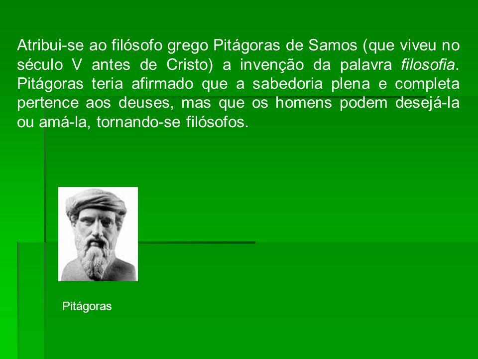 Atribui-se ao filósofo grego Pitágoras de Samos (que viveu no século V antes de Cristo) a invenção da palavra filosofia. Pitágoras teria afirmado que