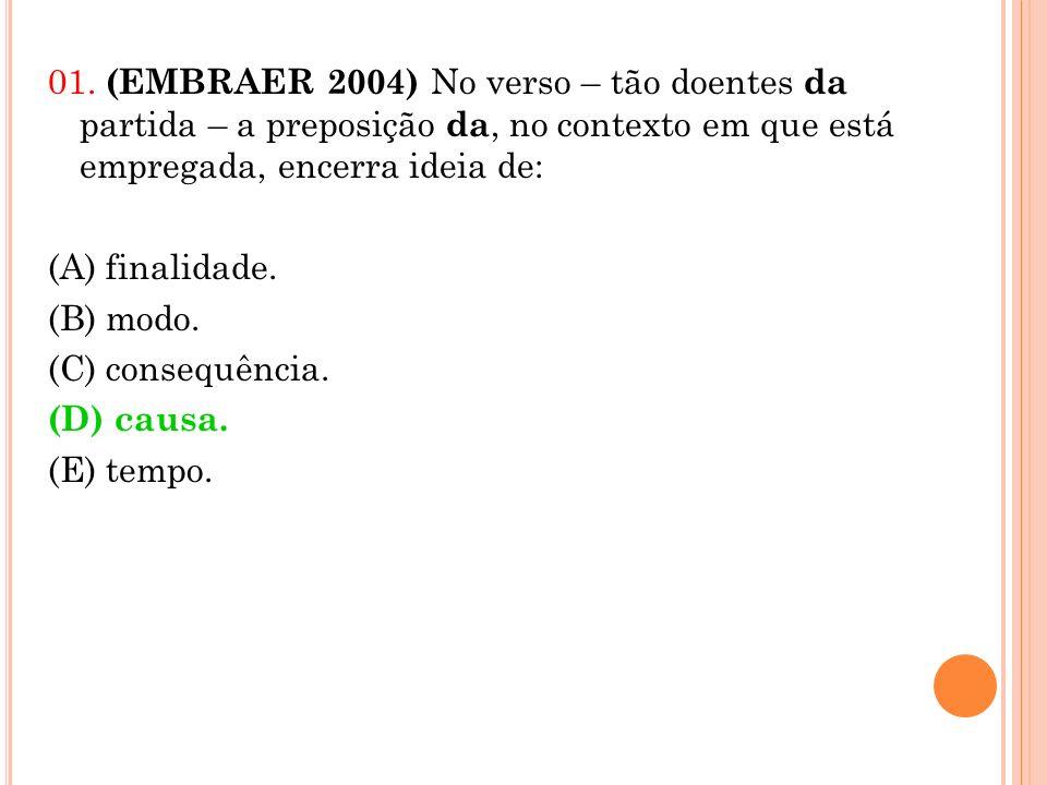 01. (EMBRAER 2004) No verso – tão doentes da partida – a preposição da, no contexto em que está empregada, encerra ideia de: (A) finalidade. (B) modo.
