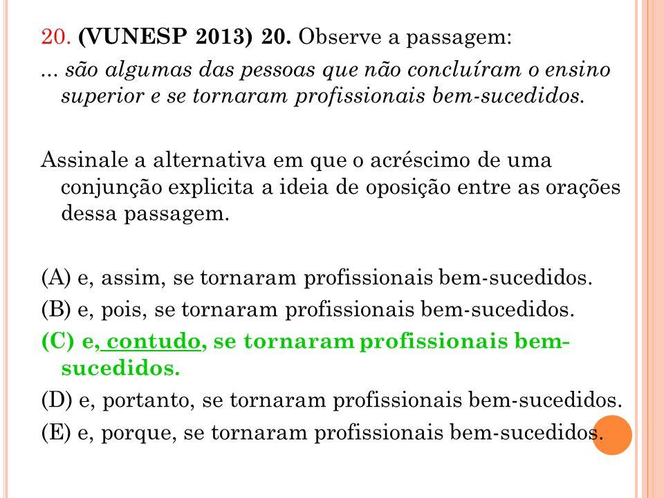 20. (VUNESP 2013) 20. Observe a passagem:... são algumas das pessoas que não concluíram o ensino superior e se tornaram profissionais bem-sucedidos. A