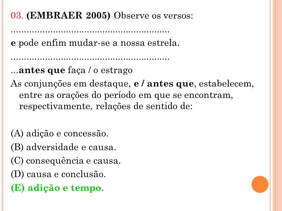 03. (EMBRAER 2005) Observe os versos:............................................................. e pode enfim mudar-se a nossa estrela..............