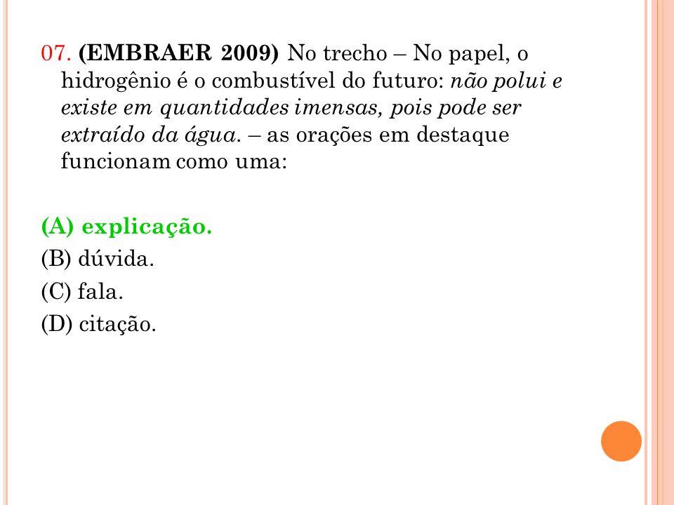 07. (EMBRAER 2009) No trecho – No papel, o hidrogênio é o combustível do futuro: não polui e existe em quantidades imensas, pois pode ser extraído da