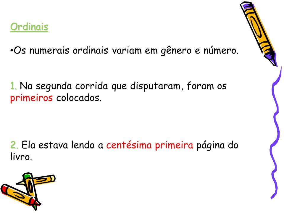 Ordinais Os numerais ordinais variam em gênero e número.