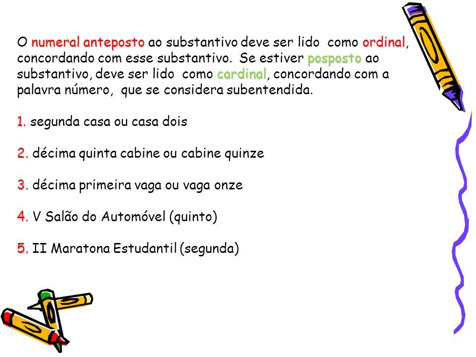 numeral anteposto ordinal posposto cardinal O numeral anteposto ao substantivo deve ser lido como ordinal, concordando com esse substantivo.