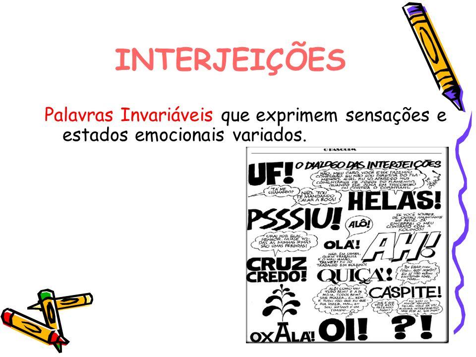 INTERJEIÇÕES Palavras Invariáveis que exprimem sensações e estados emocionais variados.