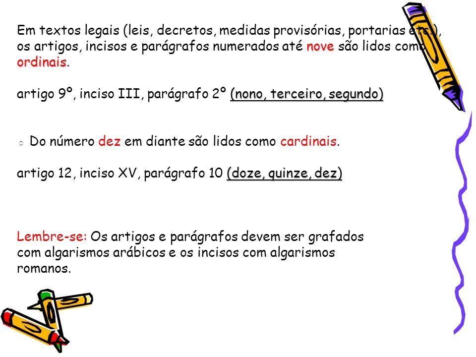 nove ordinais Em textos legais (leis, decretos, medidas provisórias, portarias etc.), os artigos, incisos e parágrafos numerados até nove são lidos como ordinais.