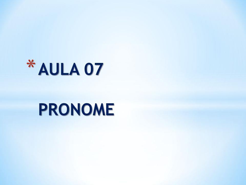 * AULA 07 PRONOME