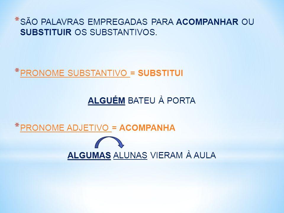 * SÃO PALAVRAS EMPREGADAS PARA ACOMPANHAR OU SUBSTITUIR OS SUBSTANTIVOS.