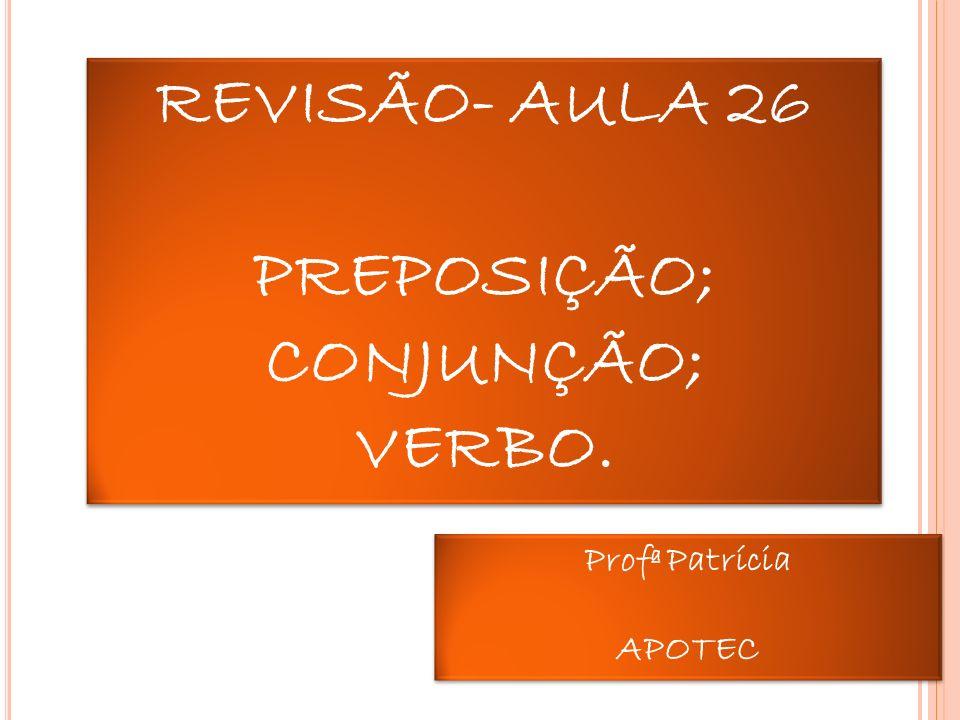 REVISÃO – PREPOSIÇÃO Importante conhecer os valores semânticos (sentido) da preposição.