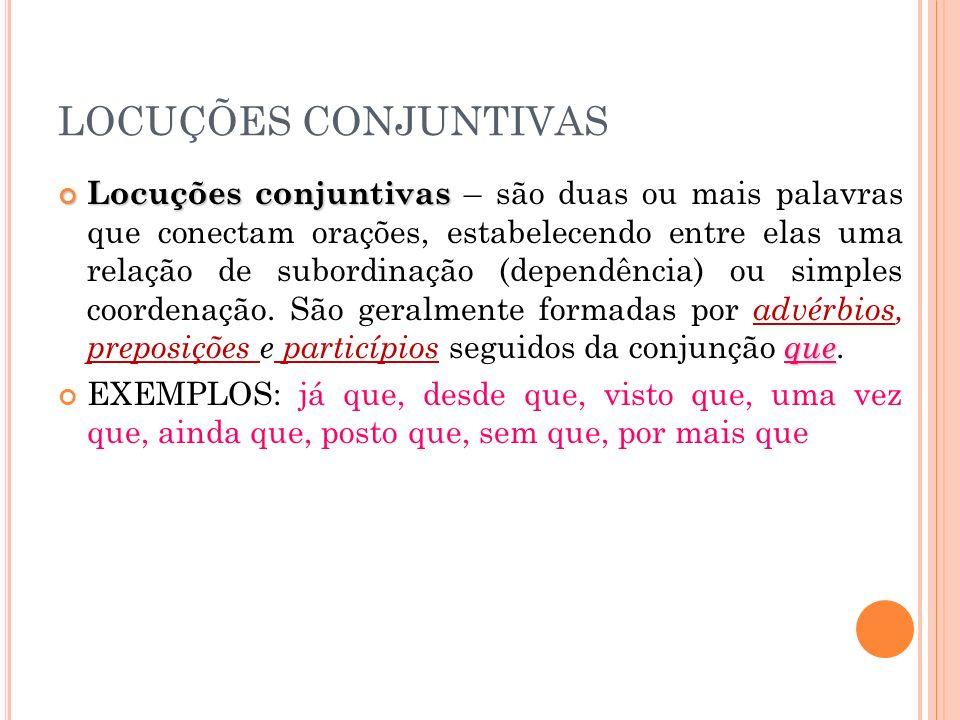 OBSERVAÇÕES: Classificações diferentes de acordo com o contexto: DESDE QUE – condicional; - temporal; COMO – comparativo; - causal; - conformidade;