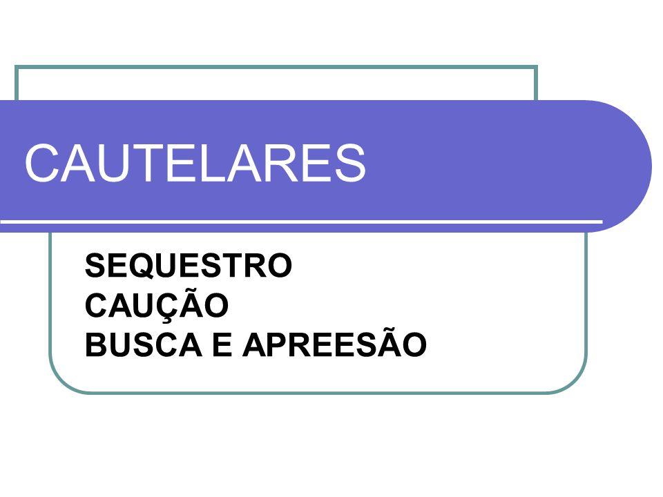 CAUTELARES SEQUESTRO CAUÇÃO BUSCA E APREESÃO