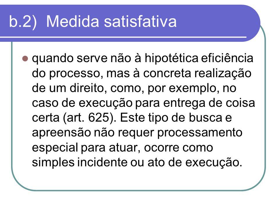 b.2) Medida satisfativa quando serve não à hipotética eficiência do processo, mas à concreta realização de um direito, como, por exemplo, no caso de e
