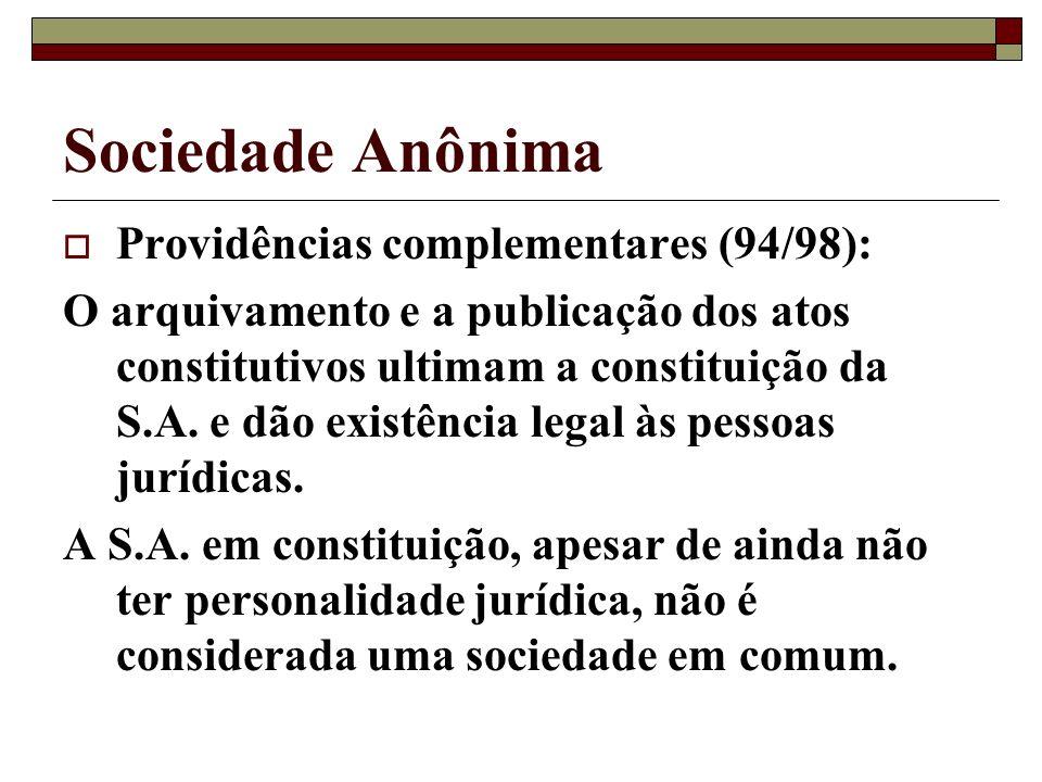 Sociedade Anônima Providências complementares (94/98): O arquivamento e a publicação dos atos constitutivos ultimam a constituição da S.A. e dão exist