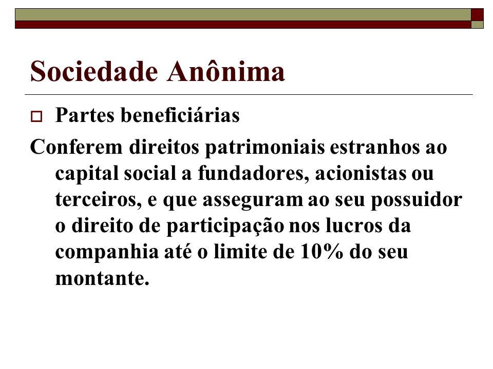Sociedade Anônima Partes beneficiárias Conferem direitos patrimoniais estranhos ao capital social a fundadores, acionistas ou terceiros, e que assegur