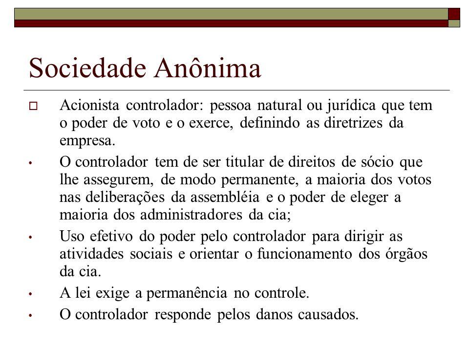 Sociedade Anônima Acionista controlador: pessoa natural ou jurídica que tem o poder de voto e o exerce, definindo as diretrizes da empresa. O controla