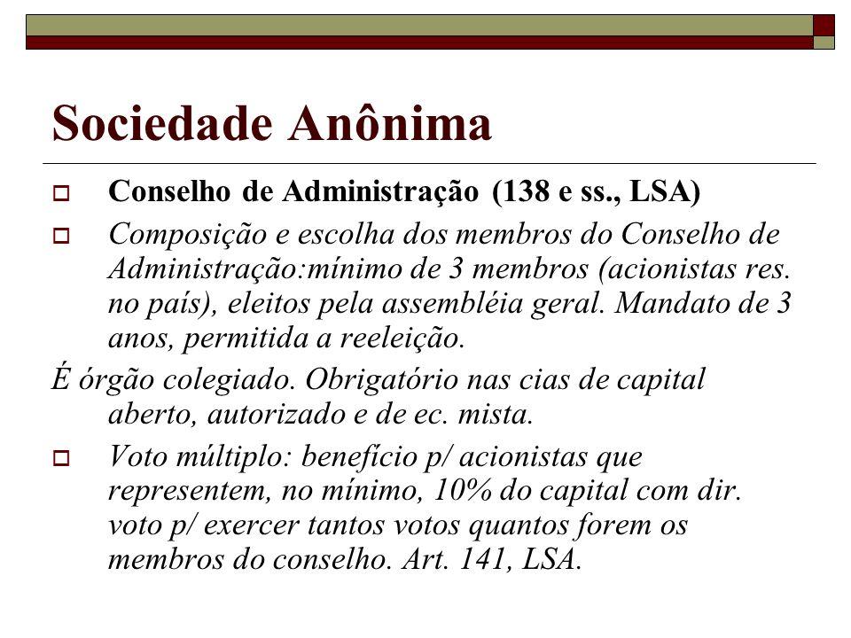 Sociedade Anônima Conselho de Administração (138 e ss., LSA) Composição e escolha dos membros do Conselho de Administração:mínimo de 3 membros (acioni