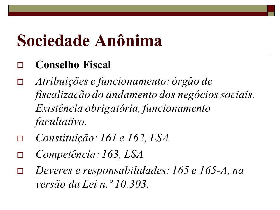 Sociedade Anônima Conselho Fiscal Atribuições e funcionamento: órgão de fiscalização do andamento dos negócios sociais. Existência obrigatória, funcio