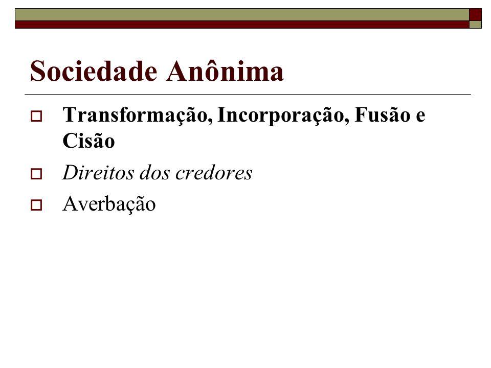 Sociedade Anônima Transformação, Incorporação, Fusão e Cisão Direitos dos credores Averbação