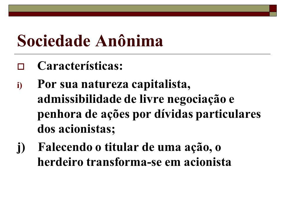 Sociedade Anônima Características: i) Por sua natureza capitalista, admissibilidade de livre negociação e penhora de ações por dívidas particulares do