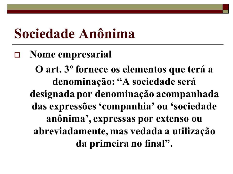 Sociedade Anônima Nome empresarial O art. 3º fornece os elementos que terá a denominação: A sociedade será designada por denominação acompanhada das e