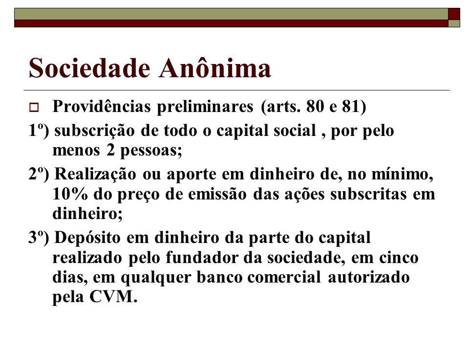 Sociedade Anônima Providências preliminares (arts. 80 e 81) 1º) subscrição de todo o capital social, por pelo menos 2 pessoas; 2º) Realização ou aport